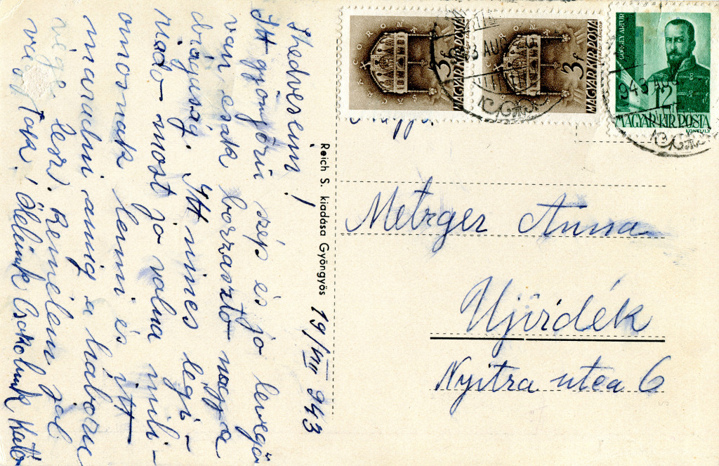 A postcard for Metreger Anna from Mátrafüred, Hungary; Date: 1943. Courtesy of Igor Kronaveter. Text on the postcard: My dear! 19 / VIII / 943 Everything is beautiful and the air is lovely, it's just terrible expense all. There are no air raids – now it would be really good to be a millionaire and stay here until the war is over. I hope you are well. We embrace you and love you. Kato